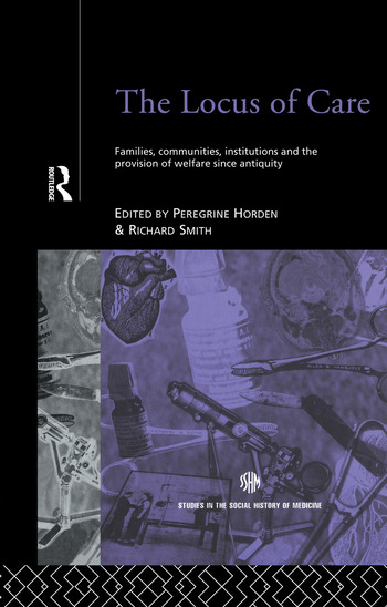 The Locus of Care Families, Communities, Institutions, and the Provision of Welfare Since Antiquity book cover