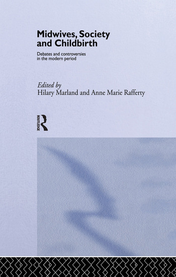 Midwives, Society and Childbirth Debates and Controversies in the Modern Period book cover