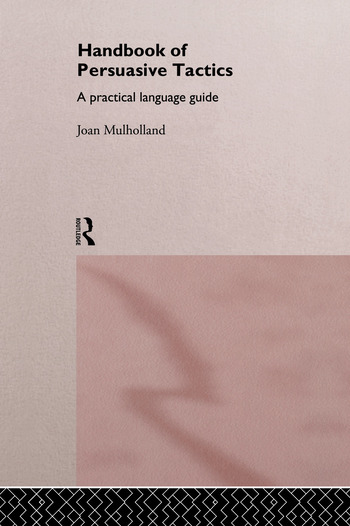A Handbook of Persuasive Tactics A Practical Language Guide book cover