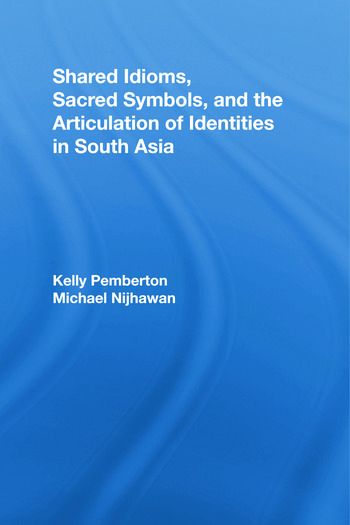 Shared Idioms, Sacred Symbols, and the Articulation of Identities in South Asia book cover