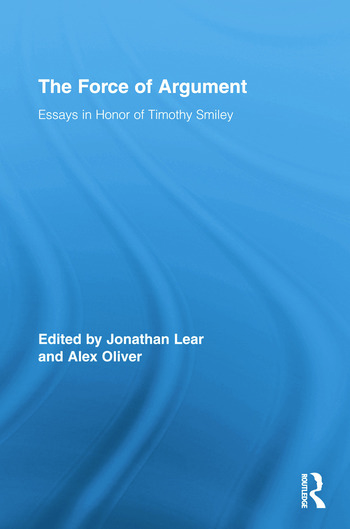 The Force of Argument Essays in Honor of Timothy Smiley book cover