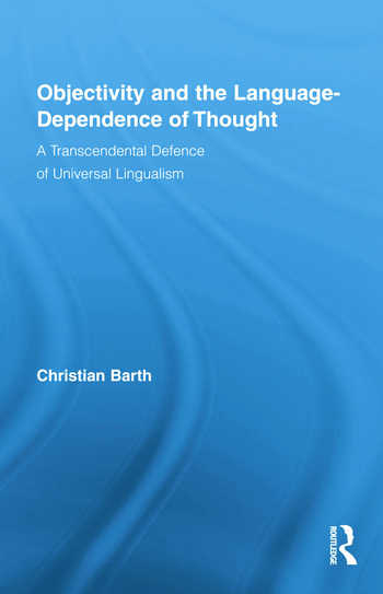 Objectivity and the Language-Dependence of Thought A Transcendental Defence of Universal Lingualism book cover