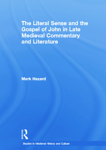 The Literal Sense and the Gospel of John in Late Medieval Commentary and Literature book cover