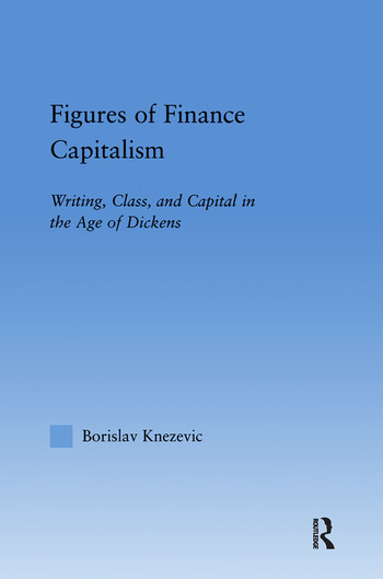 Figures of Finance Capitalism Writing, Class and Capital in Mid-Victorian Narratives book cover