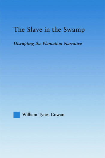 The Slave in the Swamp Disrupting the Plantation Narrative book cover