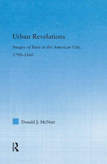 Urban Revelations Cities, Homes, and Other Ruins in American Literature, 1790-1860 book cover