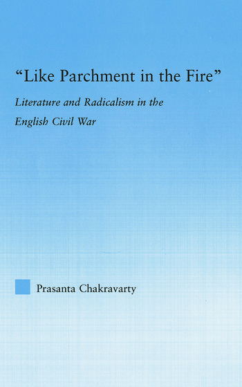 Like Parchment in the Fire Literature and Radicalism in the English Civil War book cover