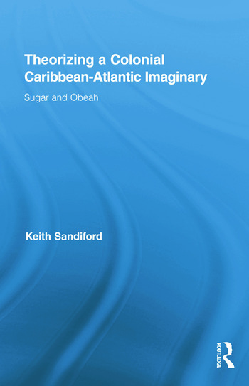 Theorizing a Colonial Caribbean-Atlantic Imaginary Sugar and Obeah book cover