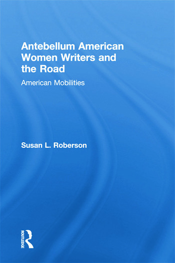 Antebellum American Women Writers and the Road American Mobilities book cover