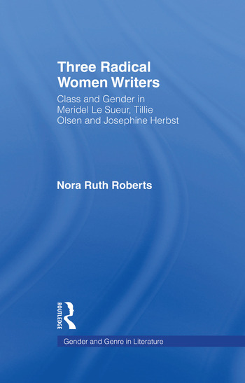 Three Radical Women Writers Class and Gender in Meridel Le Sueur, Tillie Olsen, and Josephine Herbst book cover