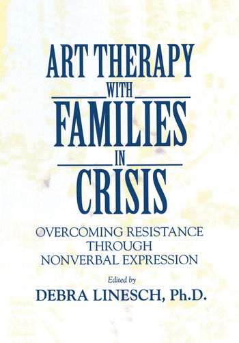 Art Therapy With Families In Crisis Overcoming Resistance Through Nonverbal Expression book cover