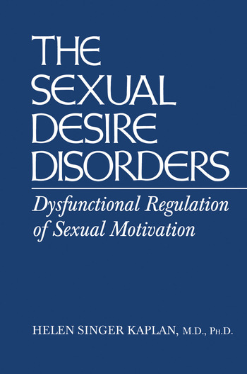 Sexual Desire Disorders Dysfunctional Regulation of Sexual Motivation book cover