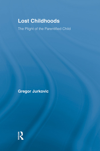 Lost Childhoods The Plight Of The Parentified Child book cover