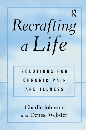 Recrafting a Life Coping with Chronic Illness and Pain book cover