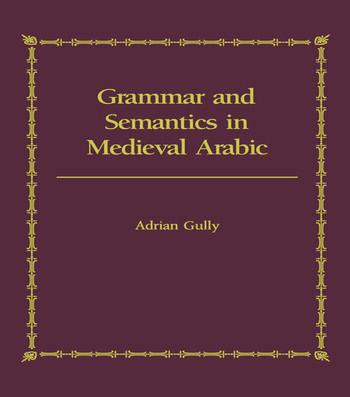 Grammar and Semantics in Medieval Arabic The Study of Ibn-Hisham's 'Mughni I-Labib' book cover