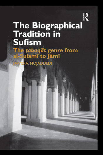 The Biographical Tradition in Sufism The Tabaqat Genre from al-Sulami to Jami book cover