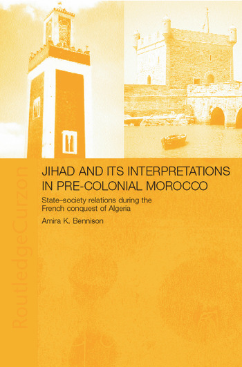Jihad and its Interpretation in Pre-Colonial Morocco State-Society Relations during the French Conquest of Algeria book cover