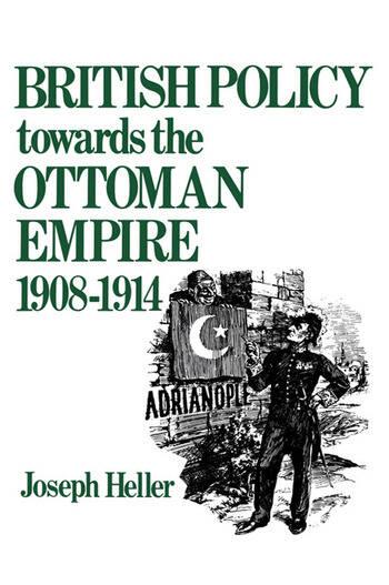 British Policy Towards the Ottoman Empire 1908-1914 book cover