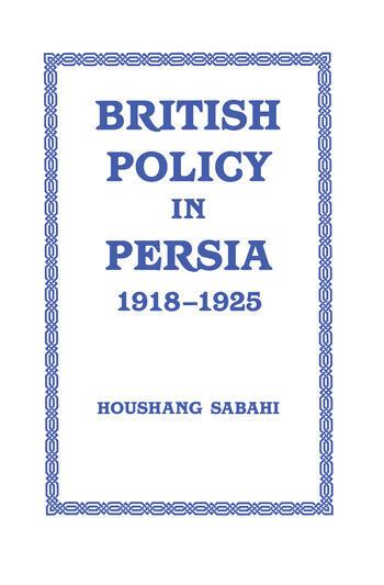 British Policy in Persia, 1918-1925 book cover