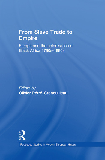 From Slave Trade to Empire European Colonisation of Black Africa 1780s-1880s book cover