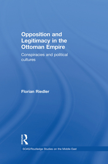 Opposition and Legitimacy in the Ottoman Empire Conspiracies and Political Cultures book cover