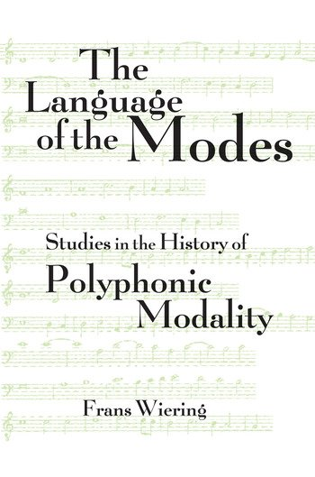 The Language of the Modes Studies in the History of Polyphonic Modality book cover