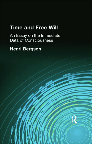 Time and Free Will An Essay on the Immediate Data of Consciousness book cover