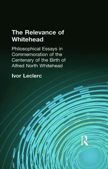 The Relevance of Whitehead Philosophical Essays in Commemoration of the Centenary of the Birth of Alfred North Whitehead book cover