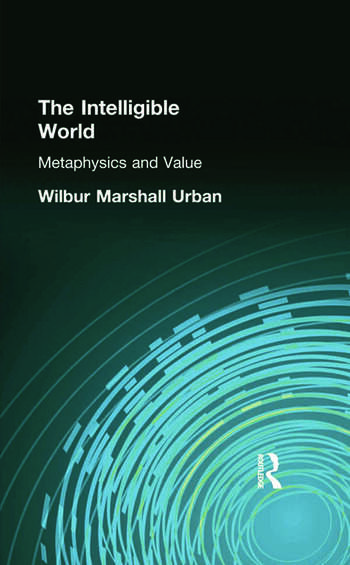 The Intelligible World Metaphysics and Value book cover