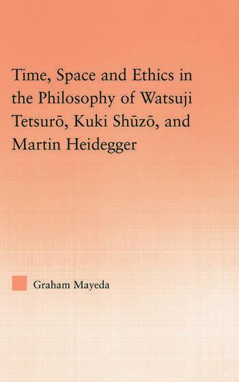 Time, Space, and Ethics in the Thought of Martin Heidegger, Watsuji Tetsuro, and Kuki Shuzo book cover