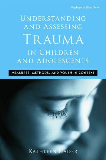 Understanding and Assessing Trauma in Children and Adolescents Measures, Methods, and Youth in Context book cover