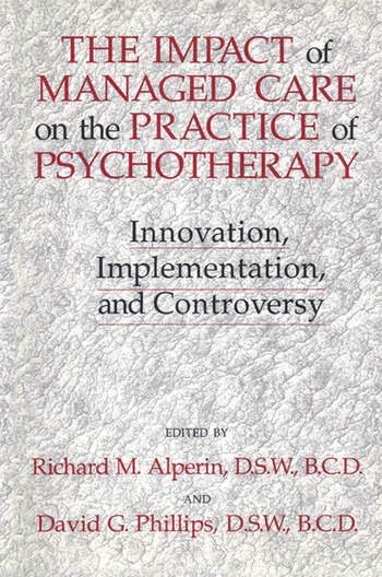 The Impact Of Managed Care On The Practice Of Psychotherapy Innovations, Implementation And Controversy book cover