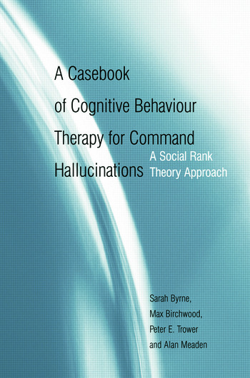 A Casebook of Cognitive Behaviour Therapy for Command Hallucinations A Social Rank Theory Approach book cover