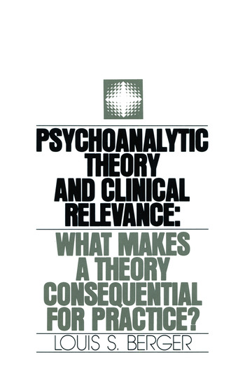 Psychoanalytic Theory and Clinical Relevance What Makes a Theory Consequential for Practice? book cover