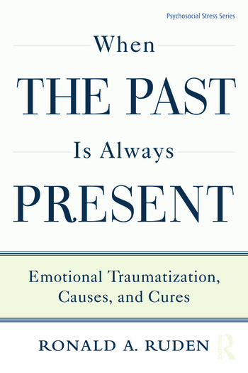When the Past Is Always Present Emotional Traumatization, Causes, and Cures book cover