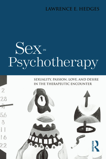 Sex in Psychotherapy Sexuality, Passion, Love, and Desire in the Therapeutic Encounter book cover