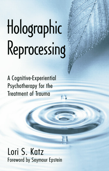 Holographic Reprocessing A Cognitive-Experiential Psychotherapy for the Treatment of Trauma book cover