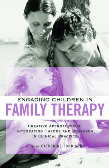 Engaging Children in Family Therapy Creative Approaches to Integrating Theory and Research in Clinical Practice book cover
