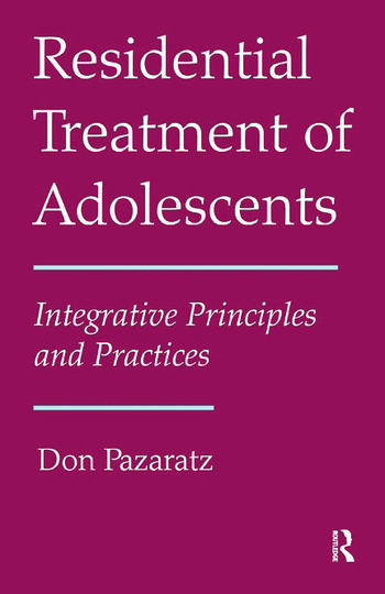 Residential Treatment of Adolescents Integrative Principles and Practices book cover