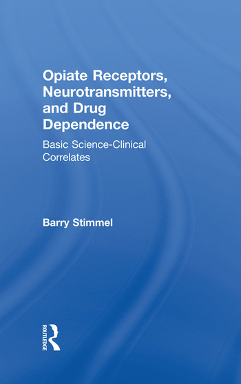 Opiate Receptors, Neurotransmitters, and Drug Dependence Basic Science-Clinical Correlates book cover