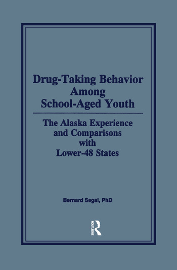 Drug-Taking Behavior Among School-Aged Youth The Alaska Experience and Comparisons With Lower-48 States book cover