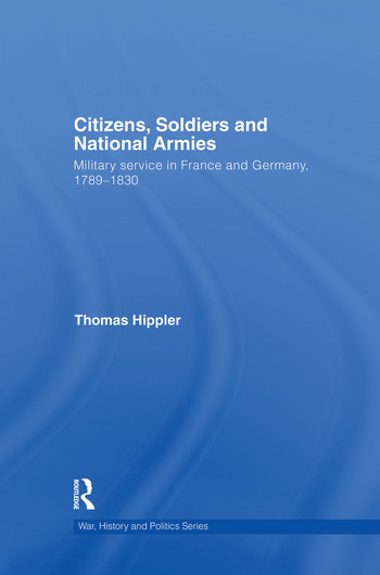 Citizens, Soldiers and National Armies Military Service in France and Germany, 1789–1830 book cover