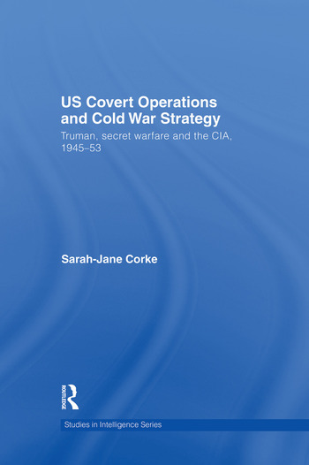 US Covert Operations and Cold War Strategy: Truman, Secret Warfare and the  CIA, 1945-53