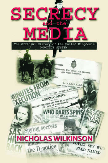 Secrecy and the Media The Official History of the United Kingdom's D-Notice System book cover