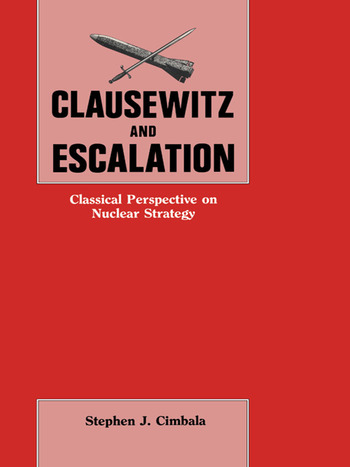 Clausewitz and Escalation Classical Perspective on Nuclear Strategy book cover
