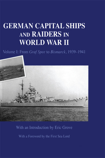 German Capital Ships and Raiders in World War II Volume I: From Graf Spee to Bismarck, 1939-1941 book cover