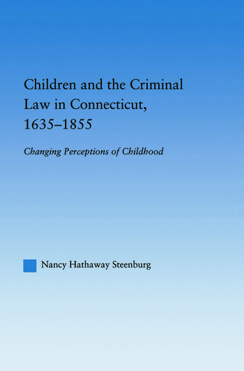 Children and the Criminal Law in Connecticut, 1635-1855 Changing Perceptions of Childhood book cover