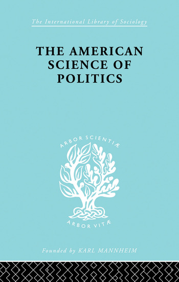 The American Science of Politics Its Origins and Conditions book cover
