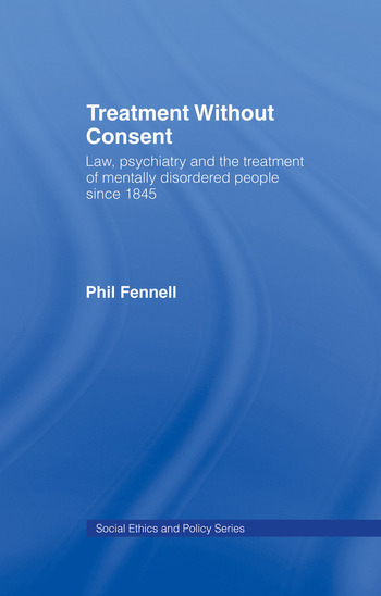 Treatment Without Consent Law, Psychiatry and the Treatment of Mentally Disordered People Since 1845 book cover