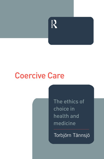 Coercive Care Ethics of Choice in Health & Medicine book cover
